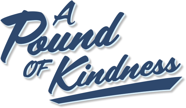 A Pound of Kindness «  A Pound Of Kindness